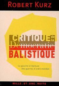CRITIQUE DE LA DEMOCRATIE BALISTIQUE - LA GAUCHE A L'EPREUVE DES GUERRES D'ORDRE MONDIAL