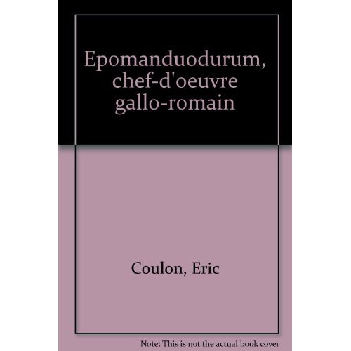 EPOMANDUODURUM, CHEF-D'OEUVRE GALLO-ROMAIN