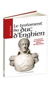 LE TESTAMENT DU DUC D'ENGHIEN, LE SECRET DU FABULEUX TRESOR DE MARTHILLE