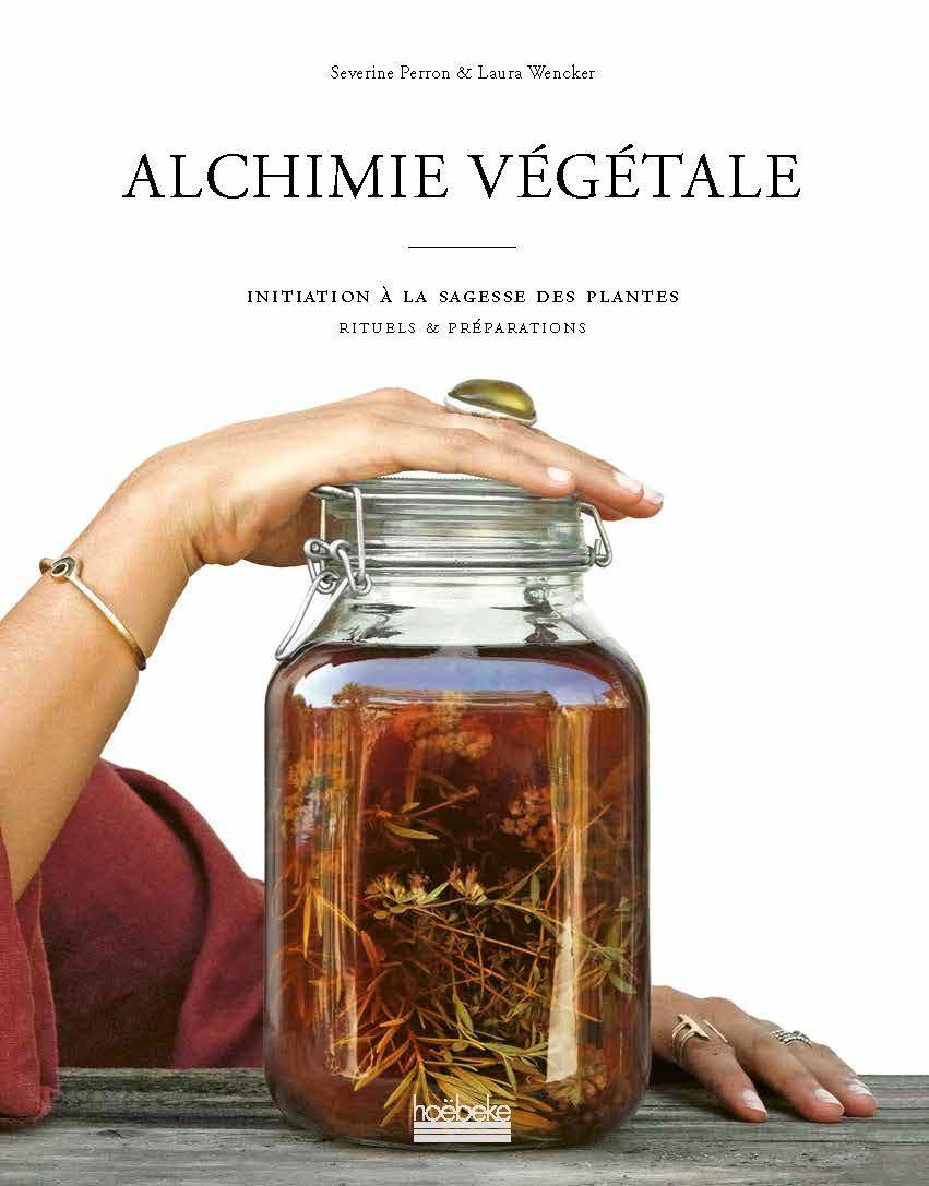 ALCHIMIE VEGETALE - INITIATION A LA SAGESSE DES PLANTES - RITUELS ET PREPARATIONS