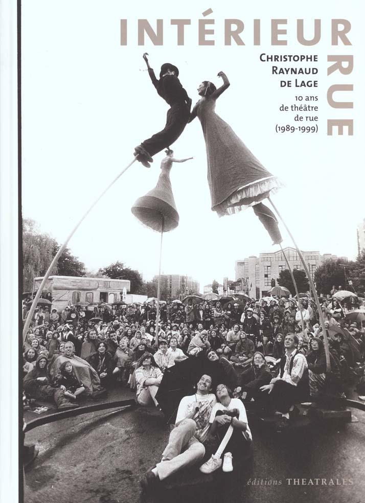 INTERIEUR RUE 10 ANS DE THEATRE DE RUE - 10 ANS DE THEATRE DE RUE (1989-1999)