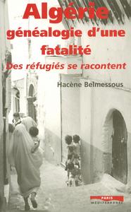 ALGERIE: GENEALOGIE D'UNE FATALITE : DES REFUGIES SE RACONTENT