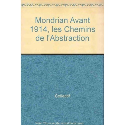 MONDRIAN AVANT 1914, LES CHEMINS DE L'ABSTRACTION