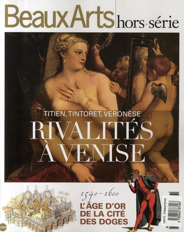 TITIEN, TINTORET, VERONESE - BEAUX ARTS HORS-SERIE - RIVALITES A VENISE