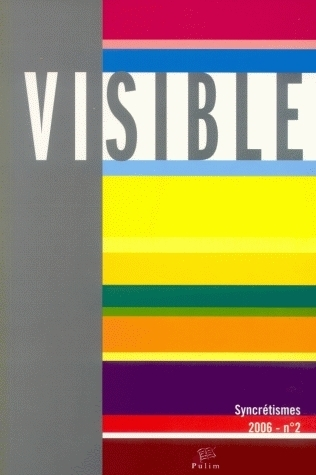 VISIBLE, N  2/2006. L'HETEROGENEITE DU VISUEL. 2/3.  LES SYNCRETISMES
