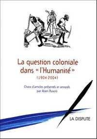 QUESTION COLONIALE DANS L HUMANITE (LA) - (1904-2004)