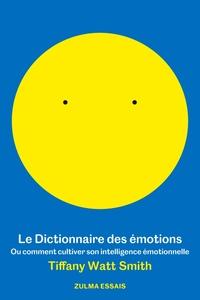 LE DICTIONNAIRE DES EMOTIONS - OU COMMENT CULTIVER SON INTELLIGENCE EMOTIONNELLE