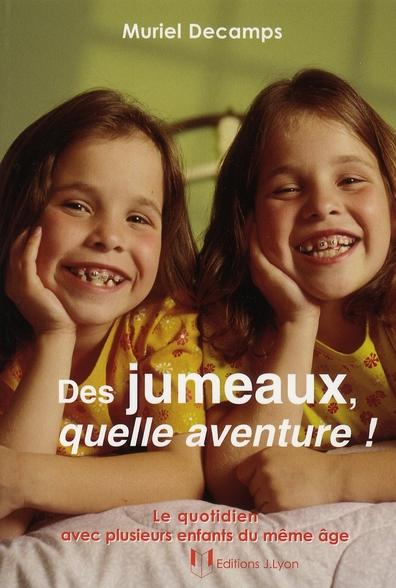 DES JUMEAUX, QUELLE AVENTURE ! - LE QUOTIDIEN AVEC PLUSIEURS ENFANTS DU MEME AGE