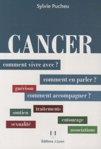 CANCER, COMMENT VIVRE AVEC ? EN PARLER ? ACCOMPAGNER ?