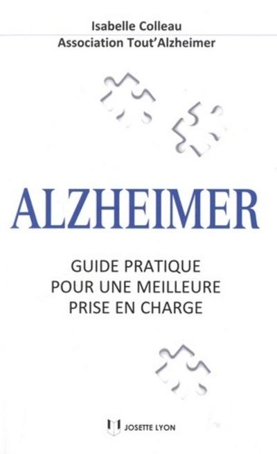 ALZHEIMER, GUIDE PRATIQUE POUR UNE MEILLEURE PRISE EN CHARGE
