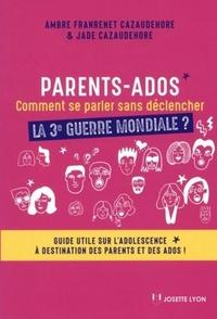 PARENTS-ADOS, COMMENT SE PARLER SANS DECLENCHER LA 3EME GUERRE MONDIALE ?