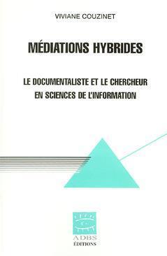 MEDIATIONS HYBRIDES LE DOCUMENTALISTE ET LE CHERCHEUR EN SCIENCES DE L'INFORMATION COLL SI SERIE REC