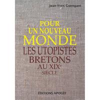 POUR UN NOUVEAU MONDE - LES UTOPISTES BRETONS AU 19E SIECLE