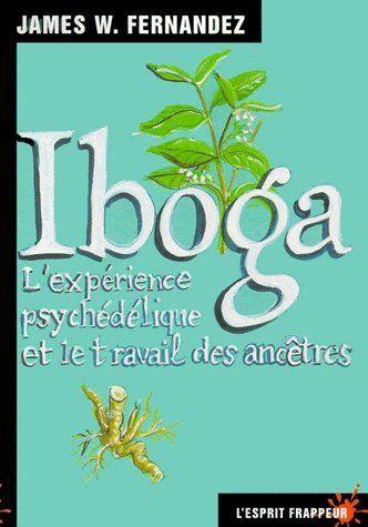 IBOGA : L EXPERIENCE PSYCHEDELIQUE ET L'EXPERIENCE DES ANCETRES