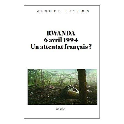 RWANDA 6 AVRIL 1994, UN ATTENTAT FRANCAIS ?