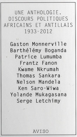 UNE ANTHOLOGIE. DISCOURS POLITIQUES AFRICAINS ET ANTILLAIS. 1933-2012