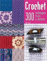 **CROCHET - 300 TECHNIQUES, TRUCS ET ASTUCES