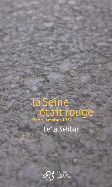 LA SEINE ETAIT ROUGE. PARIS, OCTOBRE 1961