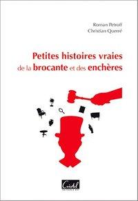 PETITES HISTOIRES VRAIES DE LA BROCANTE ET DES ENC