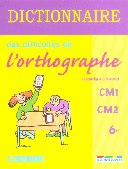 DICTIONNAIRE DES DIFFICULTES DE L'ORTHOGRAPHE CM1 CM2 6E