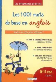 1001 MOTS DE BASE EN ANGLAIS (LES) 8-11 ANS CYCLE 3
