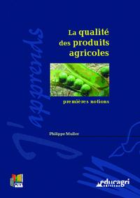 QUALITE DES PRODUITS AGRICOLES : PREMIERES NOTIONS (LA)