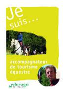 JE SUIS... ACCOMPAGNATEUR DE TOURISME EQUESTRE