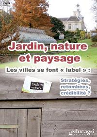"""JARDIN, NATURE ET PAYSAGE : LES VILLES SE FONT """"LABEL"""" : STRATEGIES, RETOMBEES, CREDIBILITE"""