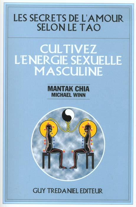 CULTIVEZ L'ENERGIE SEXUELLE MASCULINE - LES SECRETS DE L'AMOUR SELON LE TAO