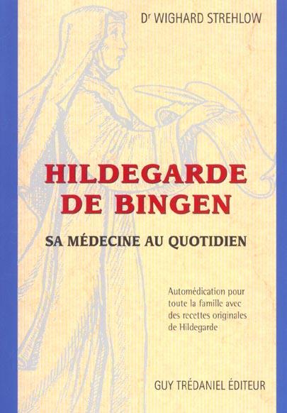 HILDEGARDE DE BINGEN - SA MEDECINE AU QUOTIDIEN