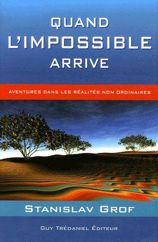 QUAND L'IMPOSSIBLE ARRIVE - AVENTURES DANS LES REALITES NON ORDINAIRES