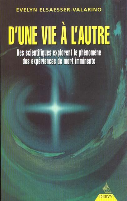 D'UNE VIE A L'AUTRE - DES SCIENTIFIQUES EXPLORENT LE PHENOMENE DES EXPERIENCES DE MORT IMMINENTE