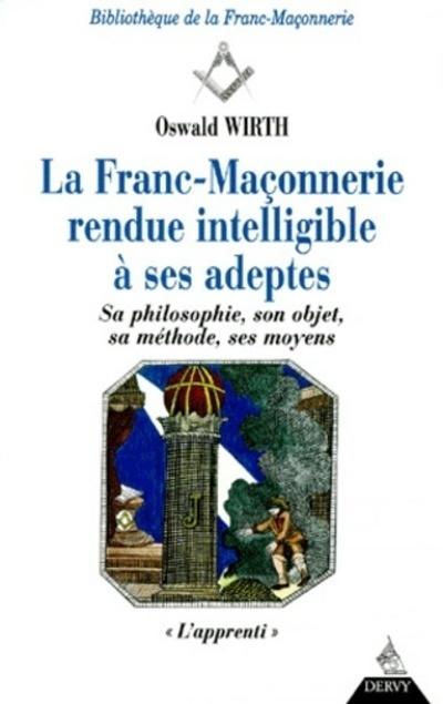 LA FRANC-MACONNERIE RENDUE INTELLIGIBLE A SES ADEPTES L'APPRENTIS (TOME 1)