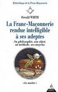 LA FRANC-MACONNERIE RENDUE INTELLIGIBLE A SES ADEPTES LE MAITRE (TOME 3)