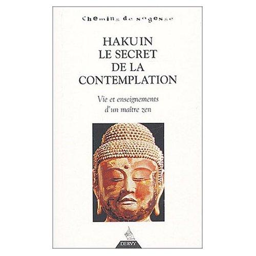 HAKUIN LE SECRET DE LA CONTEMPLATION - VIE ET ENSEIGNEMENTS D'UN MAITRE ZEN