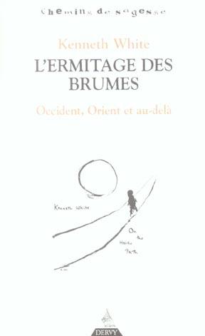 KENNETH WHITE, L'ERMITAGE DES BRUMES