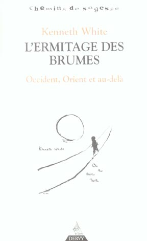 KENNETH WHITE L'ERMITAGE DES BRUMES OCCIDENT ORIENT ET AU DELA