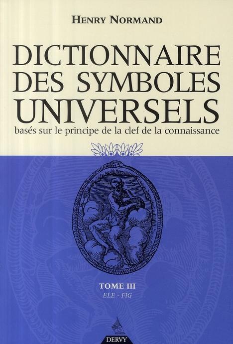 DICTIONNAIRE DES SYMBOLES UNIVERSELS - TOME 3