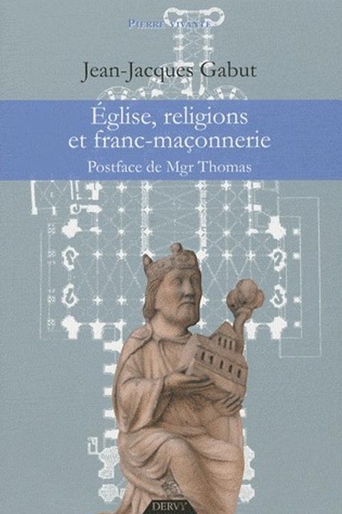 EGLISE, RELIGIONS ET FRANC-MACONNERIE