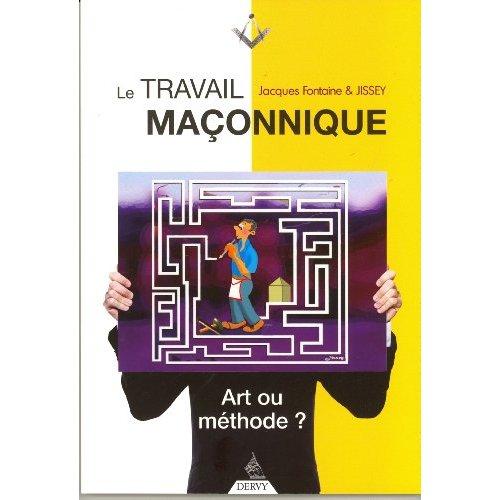 LE TRAVAIL MACONNIQUE, ART OU METHODE ?