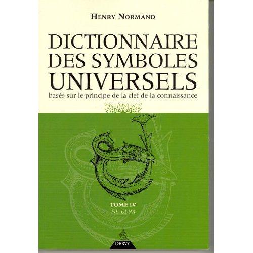 DICTIONNAIRE DES SYMBOLES UNIVERSELS - DE FIL A GUNA (TOME 4)