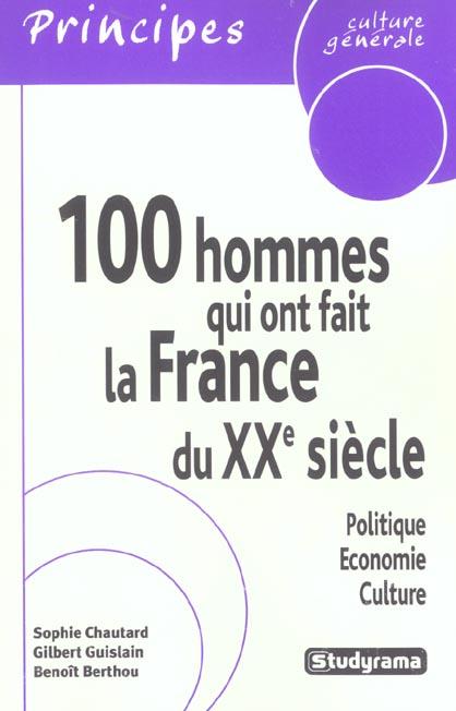 100 HOMMES QUI ONT FAIT LA FRANCE DU XXE SIECLE