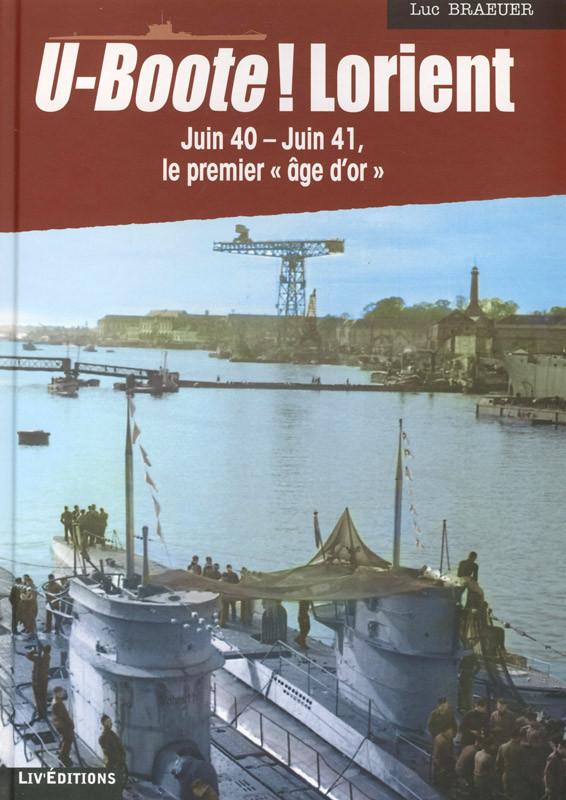 U-BOOTE ! LORIENT : JUIN 1940-JUIN 1941 (TOME 1)