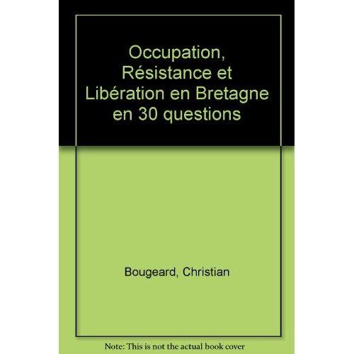 OCCUPATION RESISTANCE ET LIBERATION EN BRETAGNE EN 30 QUESTIONS
