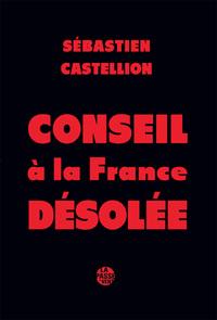 """""""CONSEIL A LA FRANCE DESOLEE"""" DE SEBASTIEN CASTELLION"""