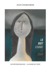 """""""LA NUIT COMME LE JOUR"""" DE JEAN CHARLEBOIS"""