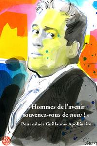 """""""HOMMES DE L'AVENIR, SOUVENEZ-VOUS DE NOUS !"""" POUR SALUER GUILLAUME APOLLINAIRE"""