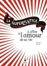 SUPERFLUTILE A OFFRIR A L'AMOUR DE SA VIE