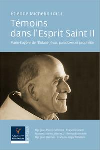 TEMOINS DANS L'ESPRIT SAINT II - MARIE-EUGENE DE L'ENFANT-JESUS, PARADOXES ET PROPHETIE