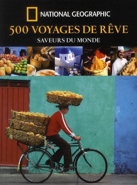 500 VOYAGES DE REVE SAVEURS DU MONDE